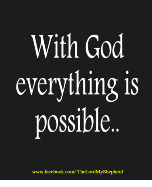 With God Everything Is Possible Wwwfacebookcom Thelordmyshepherd