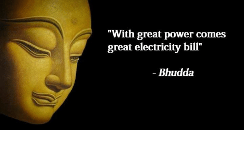 "Power, Classical Art, and Powers: ""With great power comes  great electricity bill'""  Bhudda"