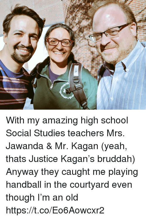 Memes, School, and Yeah: With my amazing high school Social Studies teachers Mrs. Jawanda & Mr. Kagan (yeah, thats Justice Kagan's bruddah) Anyway they caught me playing handball in the courtyard even though I'm an old https://t.co/Eo6Aowcxr2