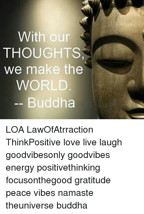 With Our THOUGHTS We Make The WORLD Buddha LOA LawOfAtrraction Inspiration Buddha Thoughts About Love