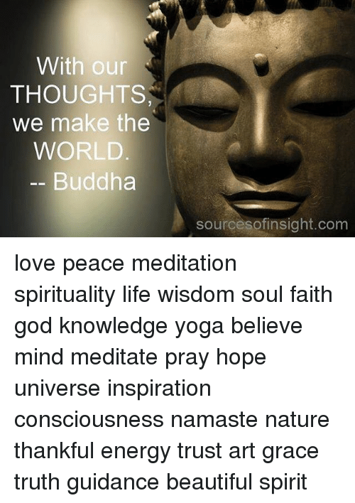 With Our THOUGHTS We Make The WORLD Buddha Sourcesofinsightcom Love Inspiration Buddha Thoughts About Love
