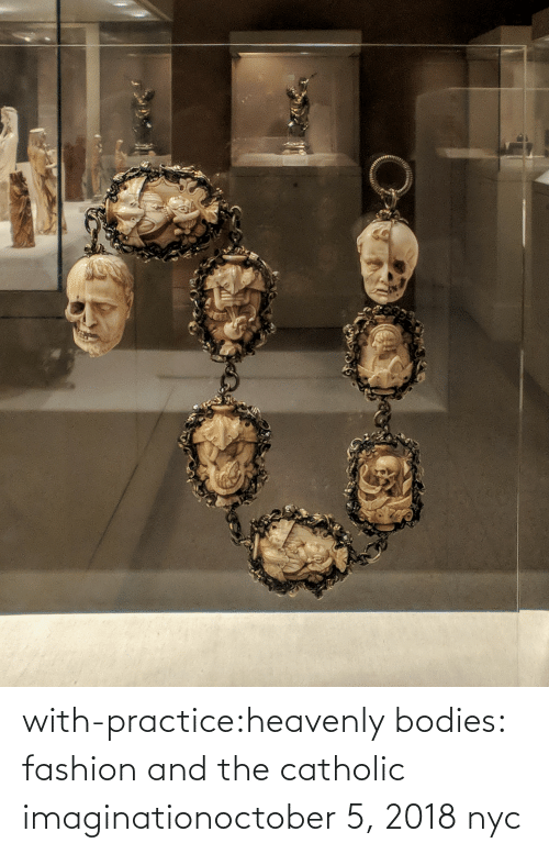 Bodies , Fashion, and Tumblr: with-practice:heavenly bodies: fashion and the catholic imaginationoctober 5, 2018 nyc
