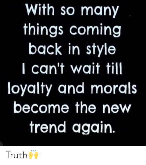 Truth, Hood, and Back: With so many  things coming  back in style  I can't wait till  loyalty and Morals  become the new  trend again. Truth🙌