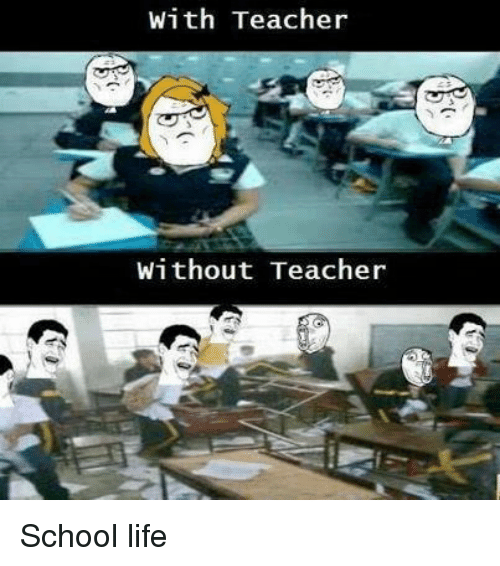 Life, Memes, and School: With Teacher  Without Teacher School life