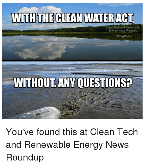 with the clean water ac clean tech and renewable energy 28718838 with the clean water ac clean tech and renewable energy news roundup