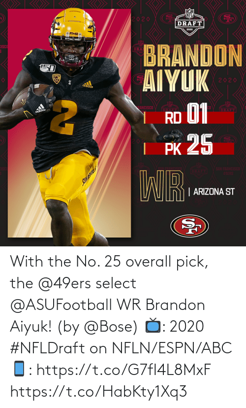 San Francisco 49ers, Abc, and Espn: With the No. 25 overall pick, the @49ers select @ASUFootball WR Brandon Aiyuk! (by @Bose)  📺: 2020 #NFLDraft on NFLN/ESPN/ABC 📱: https://t.co/G7fI4L8MxF https://t.co/HabKty1Xq3