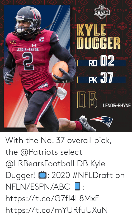 Abc, Espn, and Memes: With the No. 37 overall pick, the @Patriots select @LRBearsFootball DB Kyle Dugger!   📺: 2020 #NFLDraft on NFLN/ESPN/ABC 📱: https://t.co/G7fI4L8MxF https://t.co/mYURfuUXuN
