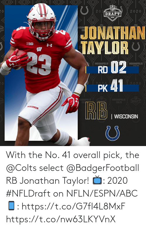 Abc, Indianapolis Colts, and Espn: With the No. 41 overall pick, the @Colts select @BadgerFootball RB Jonathan Taylor!  📺: 2020 #NFLDraft on NFLN/ESPN/ABC 📱: https://t.co/G7fI4L8MxF https://t.co/nw63LKYVnX