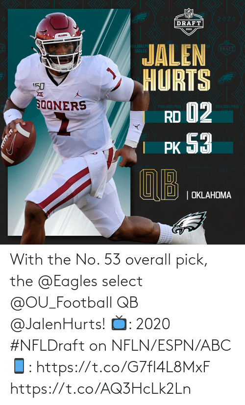 Abc, Philadelphia Eagles, and Espn: With the No. 53 overall pick, the @Eagles select @OU_Football QB @JalenHurts!   📺: 2020 #NFLDraft on NFLN/ESPN/ABC 📱: https://t.co/G7fI4L8MxF https://t.co/AQ3HcLk2Ln