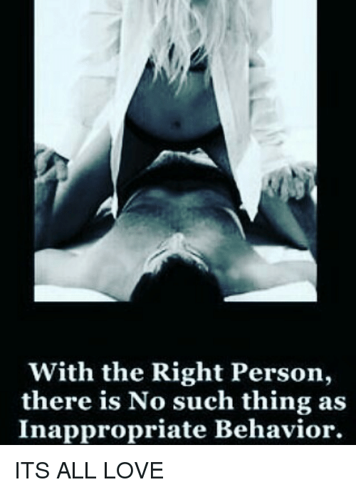 with the right person there is no such thing as 8909811 with the right person there is no such thing as inappropriate