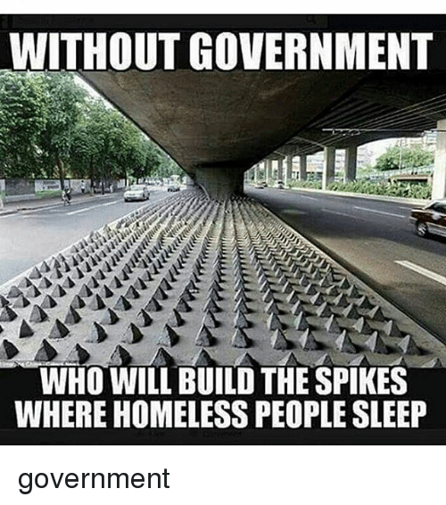 https://pics.me.me/without-government-who-will-build-the-spikes-where-homelesspeople-sleep-11737134.png