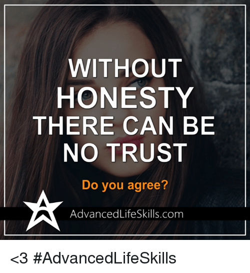Memes, Honesty, and 🤖: WITHOUT  HONESTY  THERE CAN BE  NO TRUST  Do you agree?  AdvancedLifeSkills.com <3 #AdvancedLifeSkills