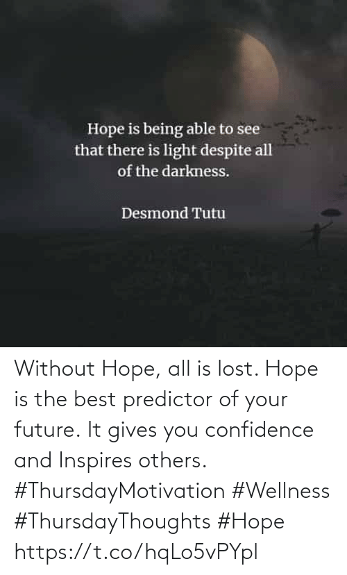 Confidence, Future, and Lost: Without Hope, all is lost. Hope is the best predictor of your future. It gives you confidence and Inspires others.  #ThursdayMotivation #Wellness  #ThursdayThoughts #Hope https://t.co/hqLo5vPYpl