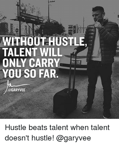 Without Hustle Talent Will Only Carry You So Far Hustle Beats Talent