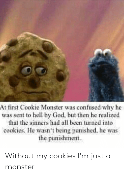 Without My Cookies I M Just A Monster Cookies Meme On Me Me