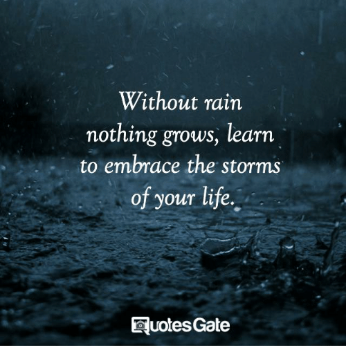 Without Rain Nothing Grows Learn To Embrace The Storms Of Your Life