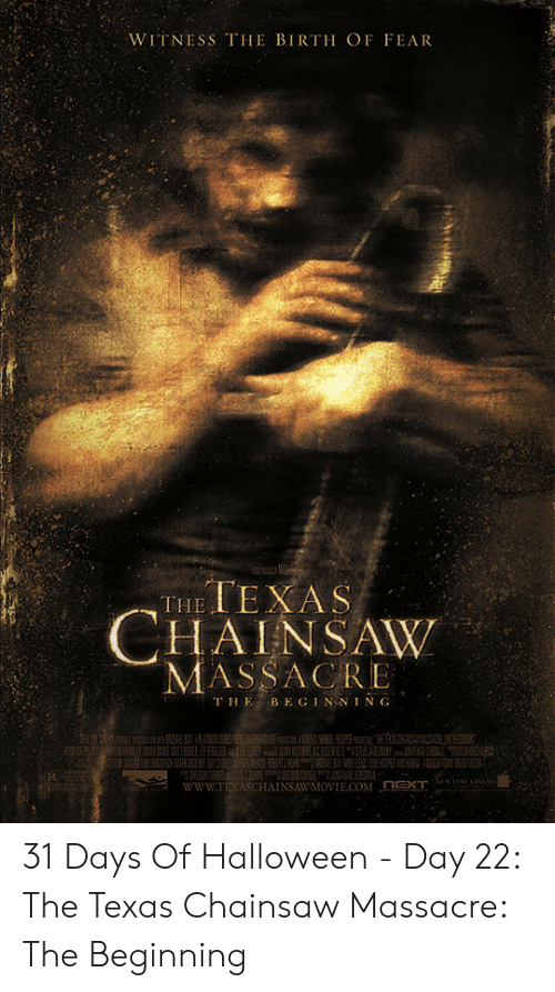 Halloween, Texas, and Fear: WITNESS THE BIRTH OF FEAR  HAINSAW  MASSACRE  T HE BE GIN NING 31 Days Of Halloween - Day 22: The Texas Chainsaw Massacre: The Beginning
