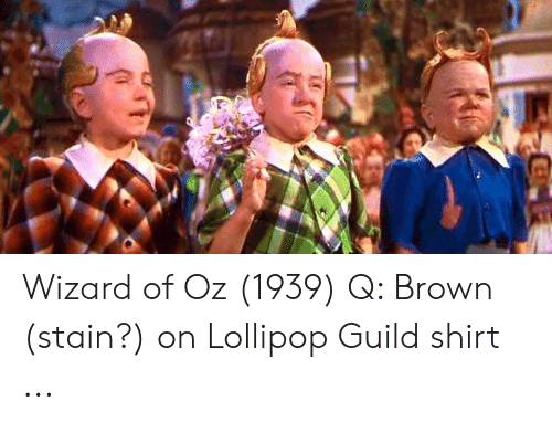 Wizard Of Oz 1939 Q Brown Stain On Lollipop Guild Shirt Wizard Of Oz Meme On Me Me Billboard baby lullabies — lollipop guild 00:31. wizard of oz 1939 q brown stain on