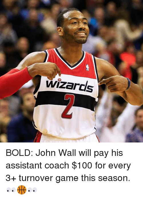 John Wall, Sports, and Game: wizards BOLD: John Wall will pay his assistant coach $100 for every 3+ turnover game this season. 👀🏀👀