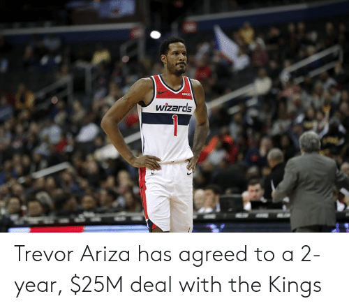 Trevor Ariza, Wizards, and Kings: wizards Trevor Ariza has agreed to a 2-year, $25M deal with the Kings
