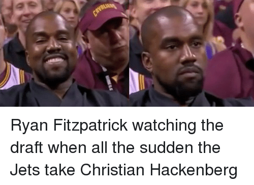 Ryan Fitzpatrick, Jets, and Jet: ! wniu Ryan Fitzpatrick watching the draft when all the sudden the Jets take Christian Hackenberg