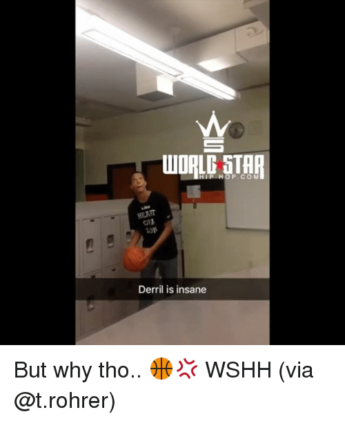 Memes, Wshh, and Star: WOALG STAR  HIP HOP.CO M  O11  Derril is insane But why tho.. 🏀💢 WSHH (via @t.rohrer)