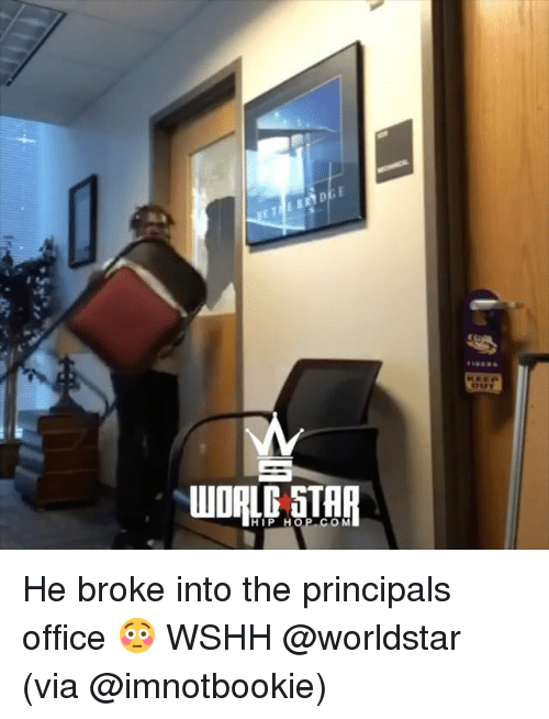 Memes, Worldstar, and Wshh: WOALO STAR  HIP H  COM He broke into the principals office 😳 WSHH @worldstar (via @imnotbookie)