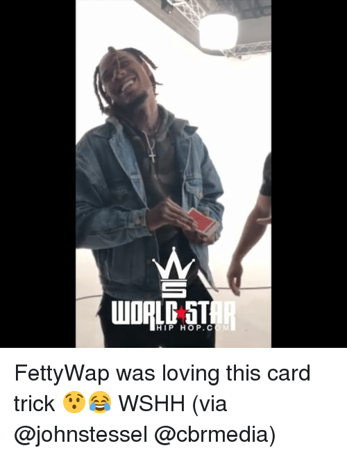 Memes, Wshh, and 🤖: WOALP ST  HIP HO P. C FettyWap was loving this card trick 😯😂 WSHH (via @johnstessel @cbrmedia)