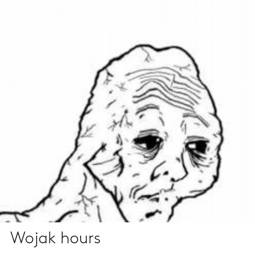 Wojak Hours Wojak Meme On Me Me