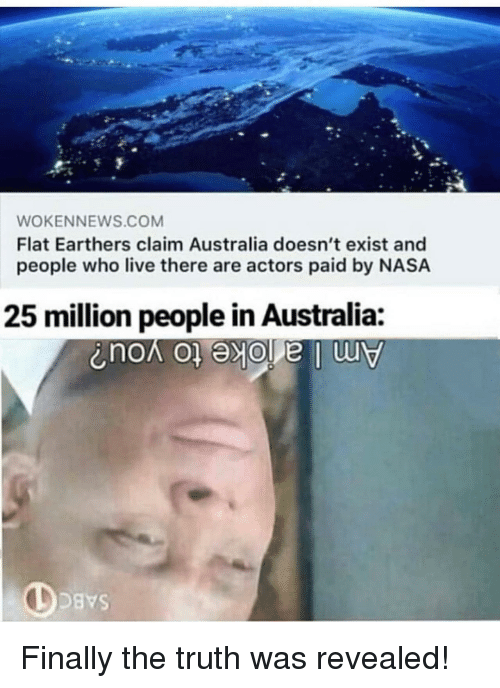 Nasa, Australia, and Live: WOKENNEWS.COM  Flat Earthers claim Australia doesn't exist and  people who live there are actors paid by NASA  25 million people in Australia Finally the truth was revealed!