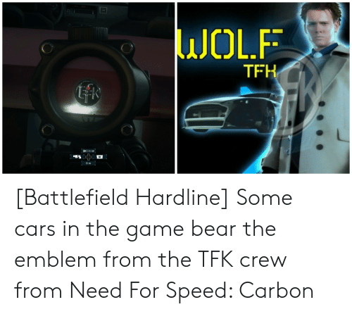 Wolf Tfh Lfk 0 M Battlefield Hardline Some Cars In The Game Bear The Emblem From The Tfk Crew From Need For Speed Carbon Cars Meme On Me Me