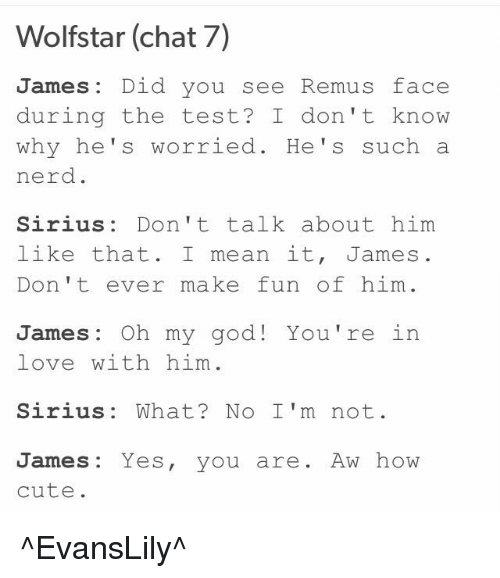 Wolfstar Chat 7 James Did You See Remus Face During the Test