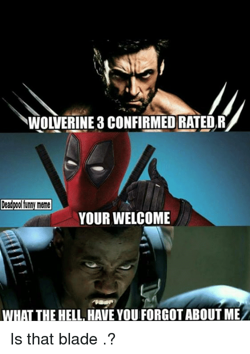wolverine 3 confirmed rated r deadpool funny meme your welcome 2460302 wolverine 3 confirmed rated r deadpool funny meme your welcome what