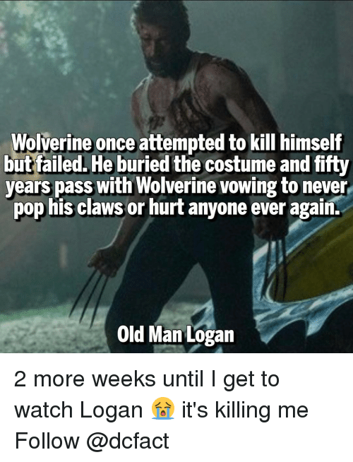 Memes, Old Man, and Pop: Wolverine once attempted to kill himself  but failed. He buried the costume and fifty  years pass with Wolverine vowing to never  pop his claws or hurt anyone ever again.  Old Man Logan 2 more weeks until I get to watch Logan 😭 it's killing me Follow @dcfact