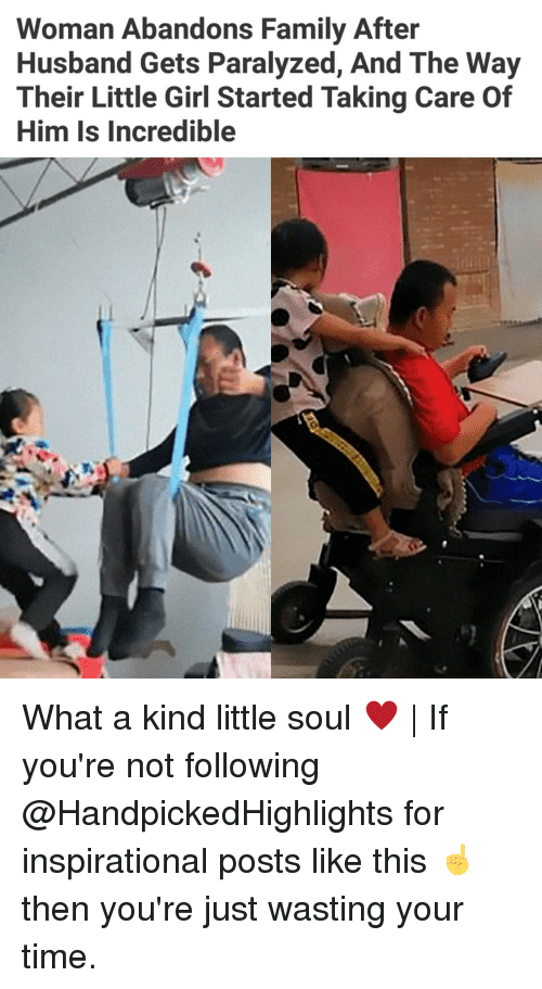 Family, Memes, and Girl: Woman Abandons Family After  Husband Gets Paralyzed, And The Way  Their Little Girl Started Taking Care Of  Him Is Incredible What a kind little soul ♥   If you're not following @HandpickedHighlights for inspirational posts like this ☝️ then you're just wasting your time.