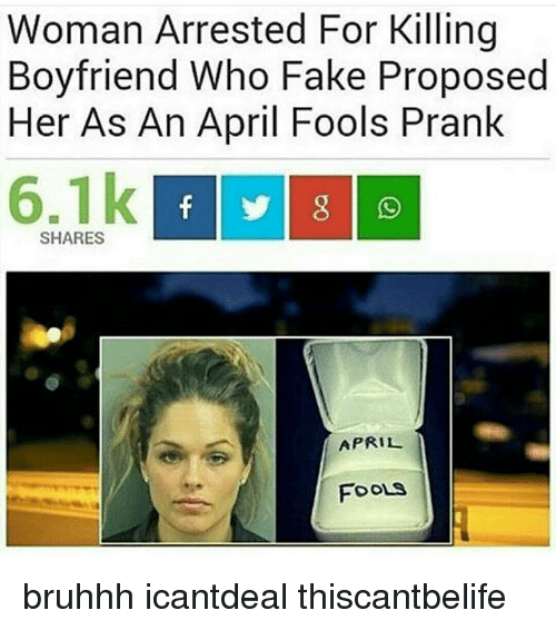 Memes, 🤖, and Woman: Woman Arrested For Killing  Boyfriend Who Fake Proposed  Her As An April Fools Prank  SHARES  APRIL  FOOLS bruhhh icantdeal thiscantbelife