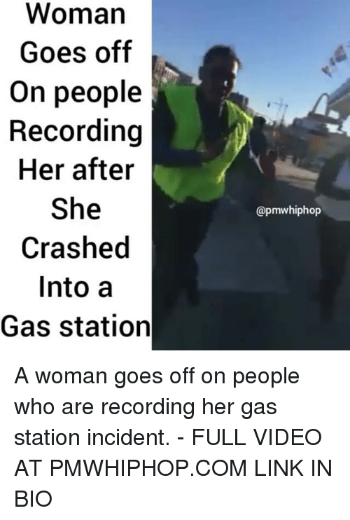 Memes, 🤖, and Linked In: Woman  Goes off  On people  Recording  Her after  She  Crashed  Into a  Gas station  apmw hiphop A woman goes off on people who are recording her gas station incident. - FULL VIDEO AT PMWHIPHOP.COM LINK IN BIO