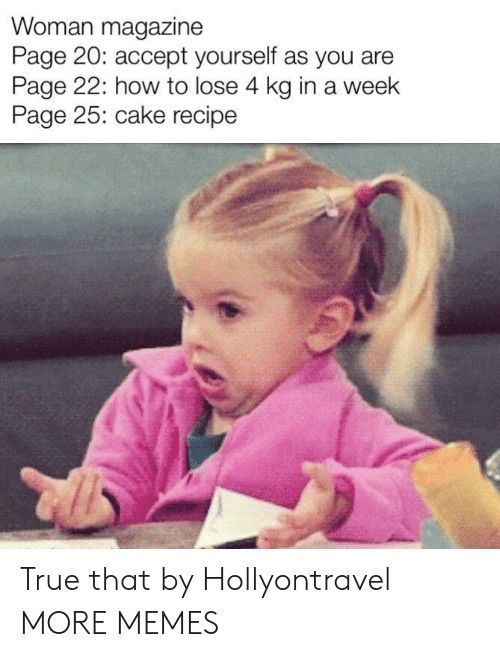 Dank, Memes, and Target: Woman magazine  Page 20: accept yourself as you are  Page 22: how to lose 4 kg in a week  Page 25: cake recipe True that by Hollyontravel MORE MEMES