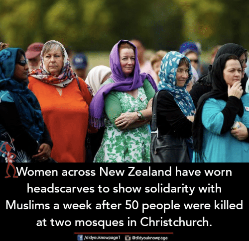Memes, New Zealand, and Women: Women across New Zealand have worn  headscarves to show solidarity with  Muslims a week after 50 people were killed  at two mosques in Christchurch.  f/didyouknowpagel @didyouknowpage