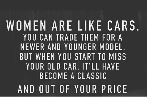 women are like cars you can trade them for a 16097943 women are like cars you can trade them for a newer and younger