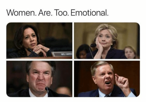 Women, Too, and Emotional: Women. Are. Too. Emotional.