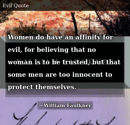 Women Do Have An Affinity For Evil For Believing That No Woman Is To
