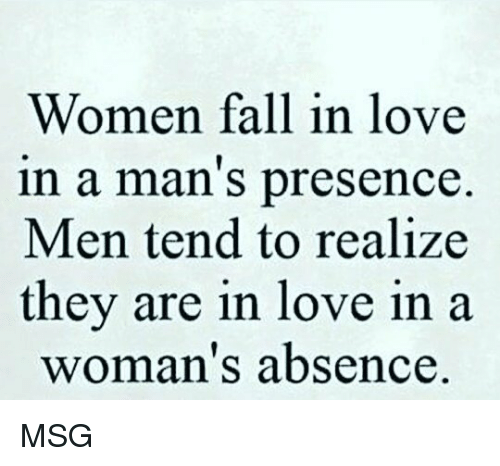 Men fall in love in your absence