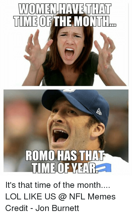 women have that time of the month romo has that 19205418 ✅ 25 best memes about that time of the month that time of the