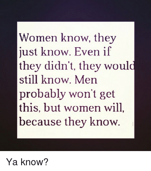 women know they just know