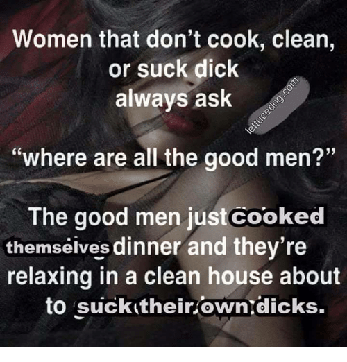 Dicks Dick And Good Women That Dont Cook Clean