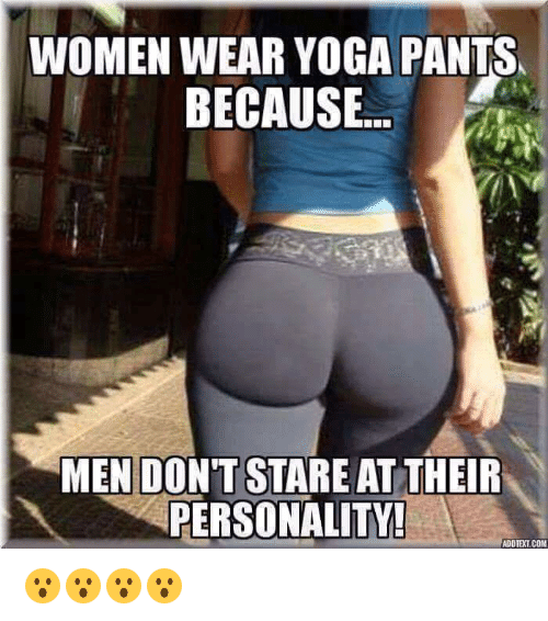 99faf9d48ec60 Funny, Women, and Yoga: WOMEN WEAR YOGA PANTS. BECAUSE MEN DONT STARE
