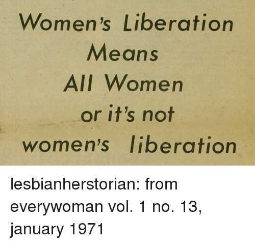 Ali, Target, and Tumblr: Women's Liberation  Means  AlI Women  or it's not  women's liberation lesbianherstorian: from everywoman vol. 1 no. 13, january 1971