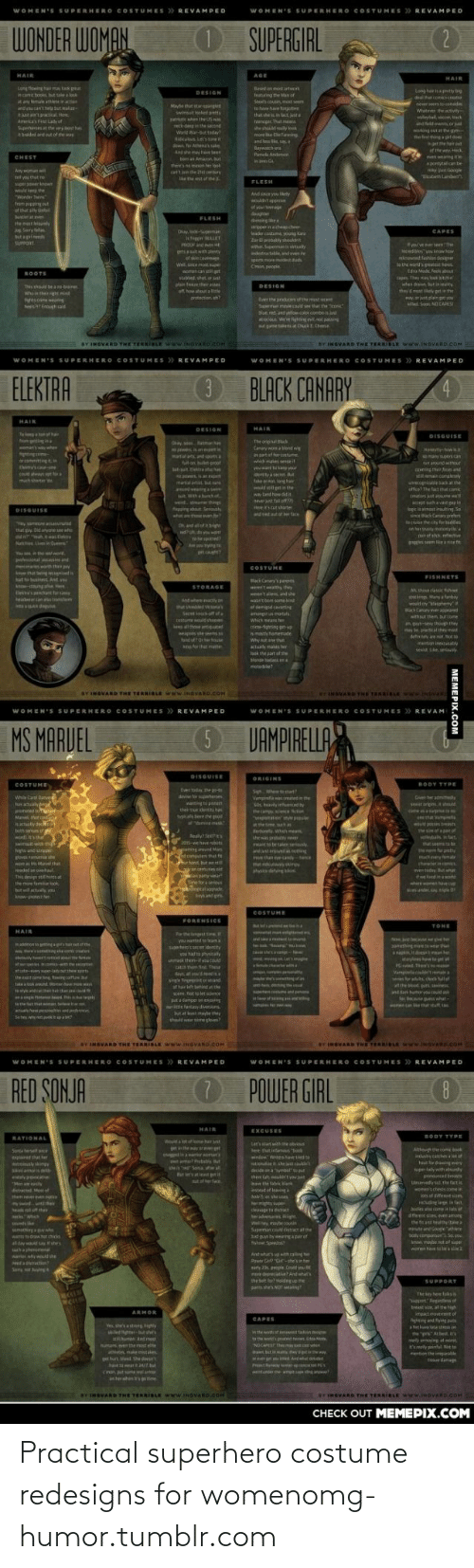 Af, Omg, and Superhero: WOMEN'S SUPERHERO COSTUMES REVAMPED  WOMEN'S SUPERHERO COSTUMES > REVAMPED  (2  WONDER WOMAN  OSUPERGIRL  HAIR  AGE  HAIR  Long tiowing hama took pat  ncame boos, ht el  tay female athleteinactn  and canthel tal  ejust an'tpractical. Here  Aneics Fit Lady of  Suphees the ryt haL  ahraded and out of the was  Besed an ost artor  tong hepntty b  DESIGN  feing the Man of  Ste musin mat sem  lo h hae fr n  that shein tact.ja  tniper. That me  6shodrely ok  m e Beaning  dthatconksae  newr seem onede  Whatee the vy  Mayehat starsgangv  wimst lked putts  T hen the US w  voleytal c, ack  ndet ewnt orat  NOking eutat the gm  etthing a gte  reck-deen in the seond  Warld War-sut tod  Riculs Lets toeit  and less ie sa  Baywahe  e  ger she hair  f the wyck  venangite  pntyta be  Anshe mh ee  t an Amaun tut  Pamela Andenan  CHEST  there's nemon her look  an't inthe 2et cerary  le the est f the  Any wom w  zatth Lab  tet you chut  FLESH  wuld e the  nd since you liy  onder Tin  trem popping ut  of that sly tifpl  of your tnge  daughter  eing he  rppernchep.ch  ader.costm young Ka  Zor E pabakly shoukdt  wer. Smanitlly  metrata anden  Suntier e  FLESH  te met l  Sery la  but a pi  CAPES  unuts- Weo  khigen LLET  PROF nd et  yve erem The  diles yos kowow  knwd fhist desner  p it with plenty  of in toege  We, oit ge  aomencan et  stabbed shot t  pos noremodest.ud  Cmn pecple  wewuidseutesthees  dna Mad. fe ut  BOOTS  con They ay lon itin  when draw but i ty  plam feee ther se  of how ahout a e  arotection h?  DESIGN  This should be a nabainer  they d mest ikely petin the  Whain theig  hse neain  esi Ennigh aid  ni  ay tain get you  Mled S NO CARES  Evethe ardutnof the mst  Supurma malecd seethat the one  Nut. red and ytiow color comoj  acou Weigtongenot pansing  at amete at CukEChme  BY INGVARD THE TERRIBLE www.NOVAROCOH  BY INGVARD THE TERRIBLE www.INSVARD COH  WOMEN'S SUPERHERO COSTUMES > REVAMPED  WOMEN'S SUPERHERO COSTUMES >> REVAMPED  3BLACK CANARY  ELEKTR