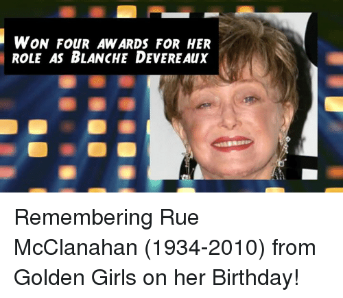 Birthday, Girls, and Memes: WON FOUR AWARDS FOR HER  ROLE AS BLANCHE DEVEREAux Remembering Rue McClanahan (1934-2010) from Golden Girls on her Birthday!